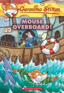 Geronimo Stilton #62: Mouse Overboard!