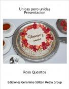 Rosa Quesitos - Unicas pero unidasPresentacion