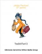TeaStilTon13 - ¡Adiós Paulina!(3º parte)
