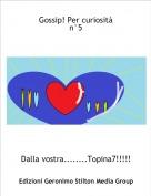 Dalla vostra........Topina7!!!!!! - Gossip! Per curiositàn°5