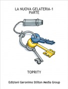 TOPRITY - LA NUOVA GELATERIA-1 PARTE