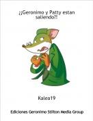 Kalea19 - ¿¡Geronimo y Patty estan saliendo?!