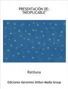 "Ratiluna - PRESENTACIÓN DE:""INEXPLICABLE"""