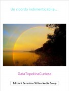 GaiaTopolinaCuriosa - Un ricordo indimenticabile...