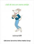 ratimarti89 - club de tea con nueva amiga