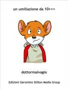 dottormalvagio - un umiliazione da 10+++