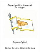 Topaola Splash - Topaola ed il mistero del formaggio.