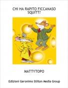 MATTYTOPO - CHI HA RAPITO FICCANASO SQUITT?