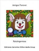 RatoIngeniosa - Amigos Forever