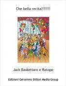 Jack Baskettaro e Ratopo - Che bella recita!!!!!!!