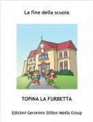TOPINA LA FURBETTA - La fine della scuola