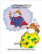 BERTUCCIA40 - LA TOPOMEMORIA DI JASMINE!!!!!!!!!!!!