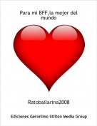 Ratobailarina2008 - Para mi BFF,la mejor del mundo