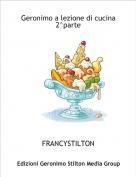 FRANCYSTILTON - Geronimo a lezione di cucina 2^parte