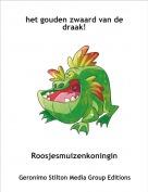 Roosjesmuizenkoningin - het gouden zwaard van de draak!