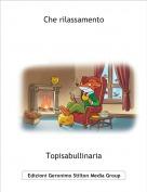 Topisabullinaria - Che rilassamento