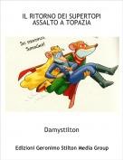 Damystilton - IL RITORNO DEI SUPERTOPI ASSALTO A TOPAZIA