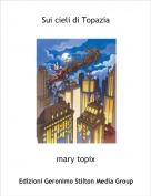 mary topix - Sui cieli di Topazia