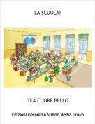 TEA CUORE BELLO - LA SCUOLA!