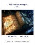Hermione-->X voi Vero - Caccia al libro Magicoep.1