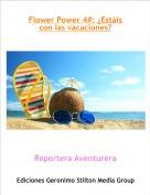 Reportera Aventurera - Flower Power 4#: ¿Estáis con las vacaciones?