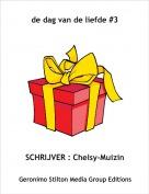 SCHRIJVER : Chelsy-Muizin - de dag van de liefde #3