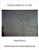maya bianca - El gran cambio en mi vida