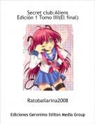 Ratobailarina2008 - Secret club:AliensEdición 1 Tomo IIII(El final)