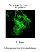 G. Angel - Carrera por Las dos L 1:Sin poderes