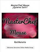 RatiNatalia - MasterChef Mouse¿Quieres Salir?