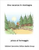pizza al formaggio - Una vacanza in montagna