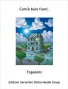 Topannis - Com'è buio fuori.