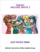 ALEX NICOLE EMMA - FRIENDS MIGLIORE AMICHE 2