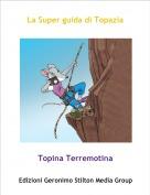 Topina Terremotina - La Super guida di Topazia
