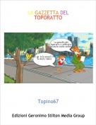 Topino67 - LA GAZZETTA DEL TOPORATTO