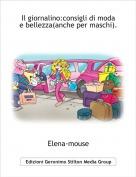 Elena-mouse - Il giornalino:consigli di moda e bellezza(anche per maschi).