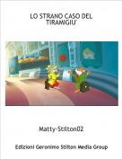 Matty-Stilton02 - LO STRANO CASO DEL TIRAMIGIU'
