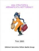 Titti 2003 - UNA STRATOPICA ARRAMPICATA NOTTURNA!!!
