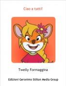 Twelly Formaggina - Ciao a tutti!