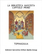 TOPINAGIULIA - LA  BIBLIOTECA  NASCOSTA CAPITOLO  PRIMO