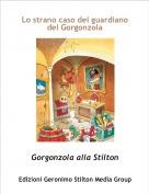 Gorgonzola alla Stilton - Lo strano caso del guardiano del Gorgonzola