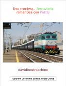davidinostracchino - Una crociera...ferroviaria romantica con Pattty