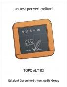 TOPO ALY 03 - un test per veri roditori