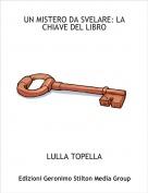 LULLA TOPELLA - UN MISTERO DA SVELARE: LA CHIAVE DEL LIBRO