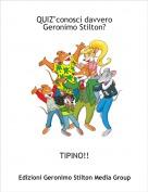 """TIPINO!! - QUIZ""""conosci davvero Geronimo Stilton?"""
