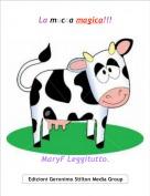 MaryF Leggitutto. - La mucca magica!!!