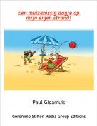 Paul Gigamuis - Een muizenissig dagje op mijn eigen strand!