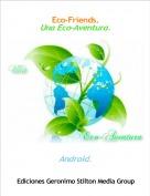 Android. - Eco-Friends.Una Eco-Aventura.