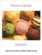 Gorgoele24 - Geronimo il gelataio