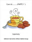 topomaty - Caro tè........(PARTE 1°)